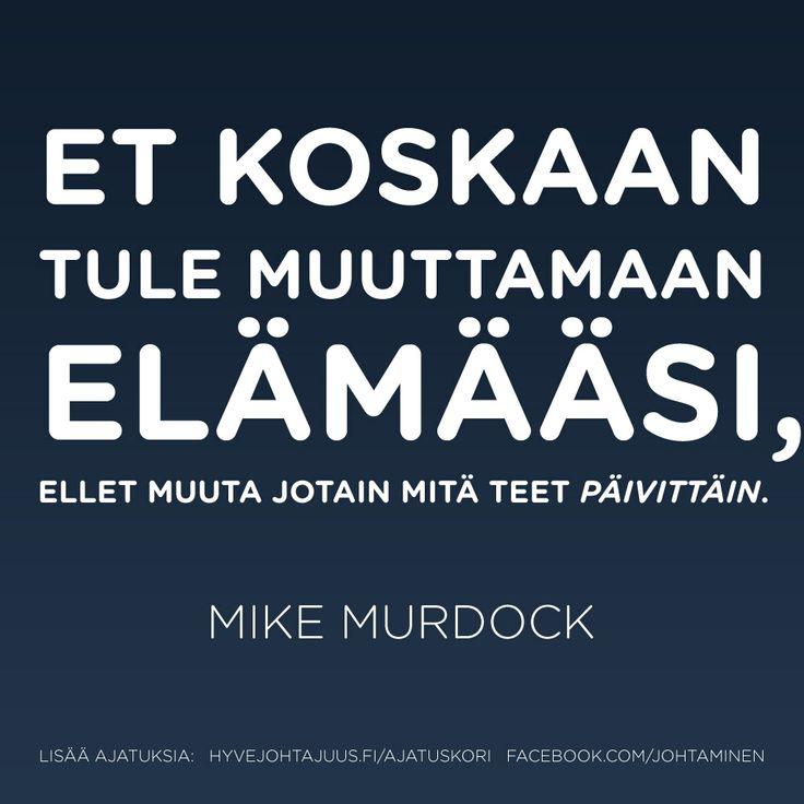 Et koskaan tule muuttamaan elämääsi, ellet muuta jotain mitä teet päivittäin. — Mike Murdock