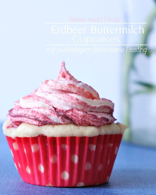 Fruchtig & locker: Erdbeer Buttermilch Cupcakes mit zweifarbigem Frosting | Rezept | was eigenes Blog