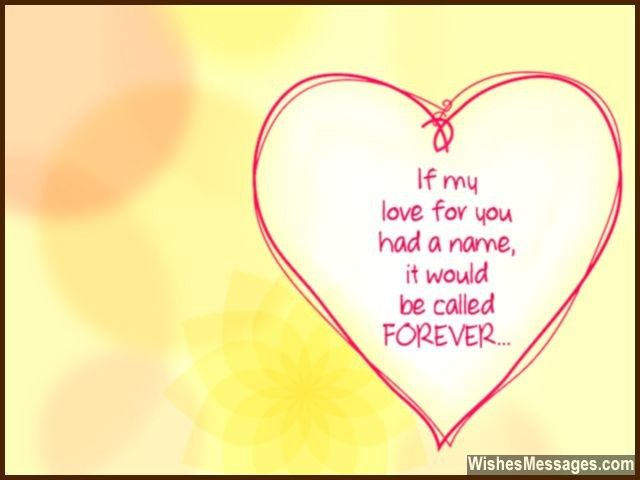 If my love for you had a name, it would be called FOREVER... via WishesMessages.com