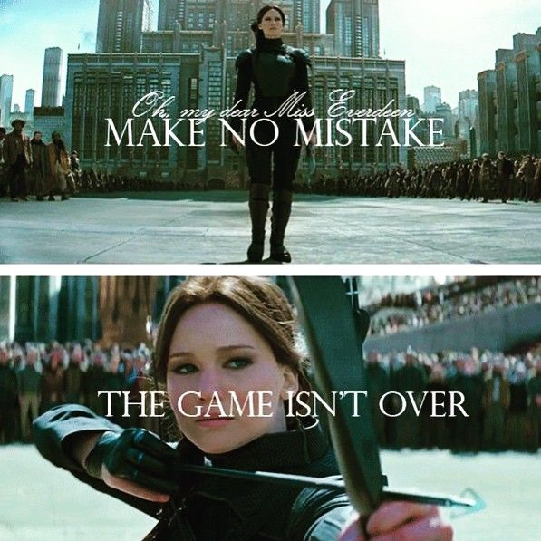 Oh, my dear Miss Everdeen, make no mistake, the game isn't over.