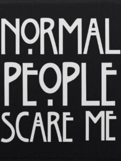 Normal People Scare Me Pictures, Photos, and Images for Facebook, Tumblr, Pinterest, and Twitter