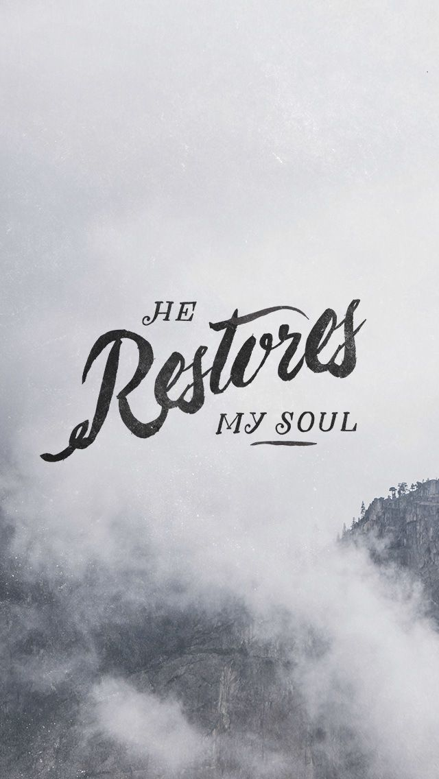 Psalm 23~He restores my soul....