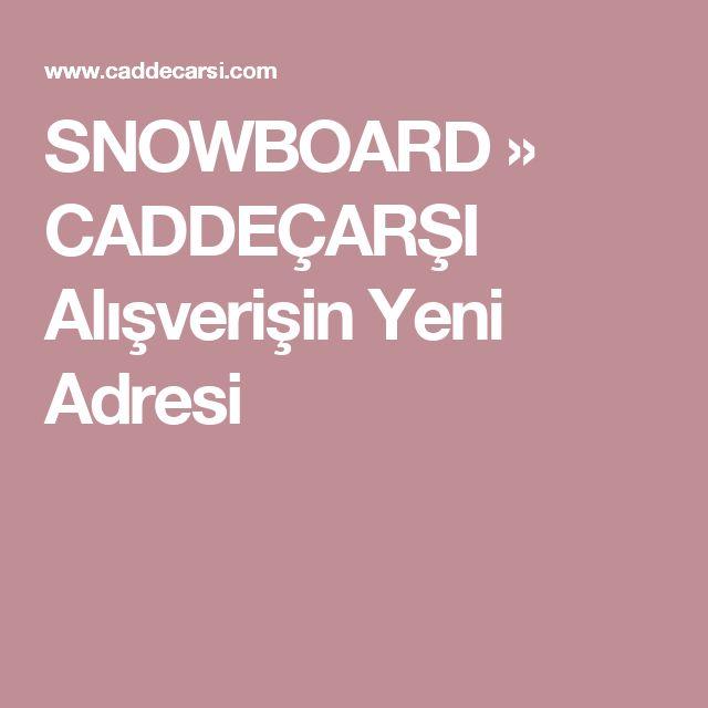 SNOWBOARD » CADDEÇARŞI Alışverişin Yeni Adresi
