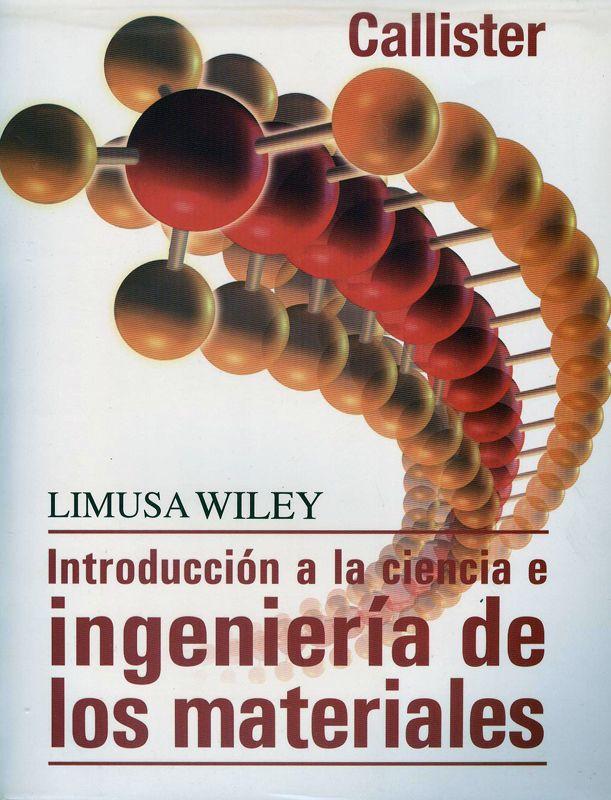Introducción a la ciencia e ingeniería de los materiales / William D. Callister. - 2ª ed. - México : Limusa Wiley, cop. 2012