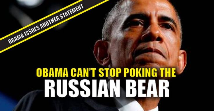 """On ThursdayObama issued sanctions againstRussia and booted out over 30 diplomats as retaliation for a """"Russian hacking scandal"""" that supposedly """"tipped the election"""" to Trump, but has no evidence to back up the claim. Obama is still poking the bear, and he's now sent out another inflammatory statementas if he wants to throw us into war as he walks out the door. Obama Statement: Statement by the President on Actions in Response to Russian Malicious Cyber Activity and Harassment Today, I…"""