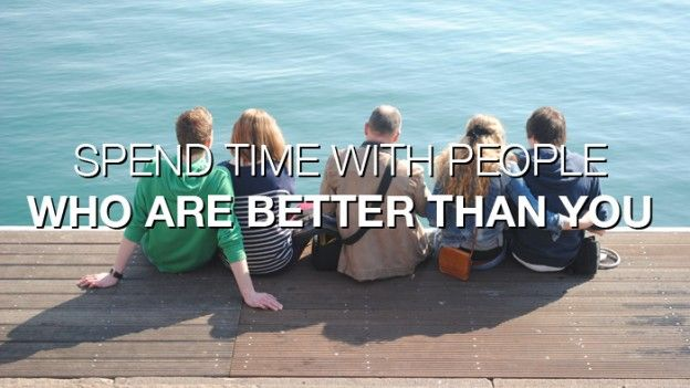 Spend Time With People Who Are Better Than You