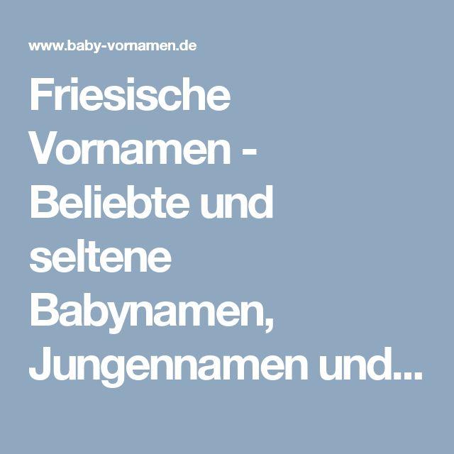 Friesische Vornamen - Beliebte und seltene Babynamen, Jungennamen und Mädchennamen aus der friesischen Sprache - Baby-Vornamen.de
