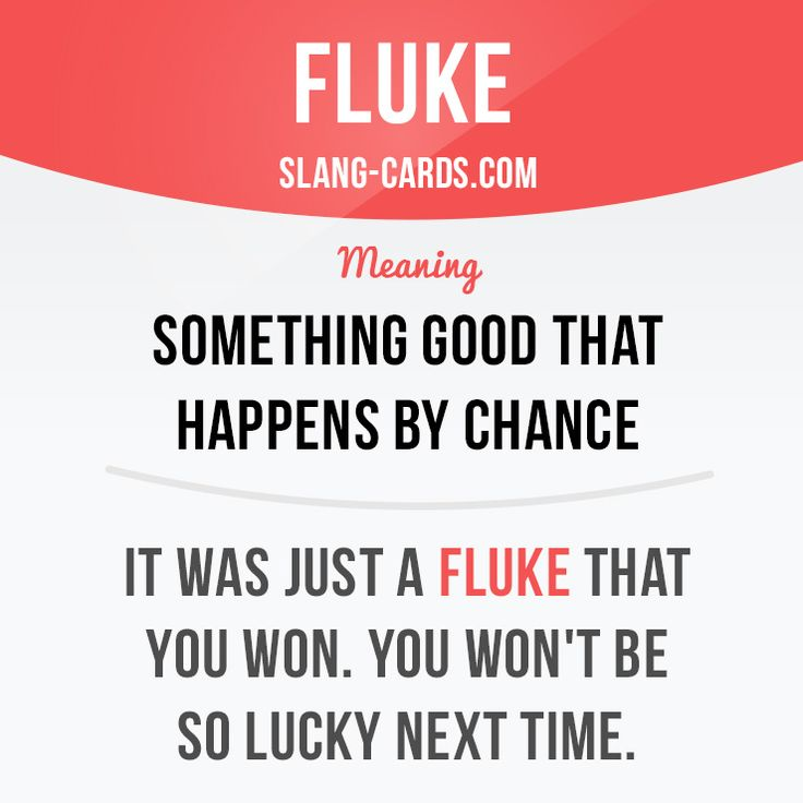 """""""Fluke"""" means something good that happens by chance. Example: It was just a…"""