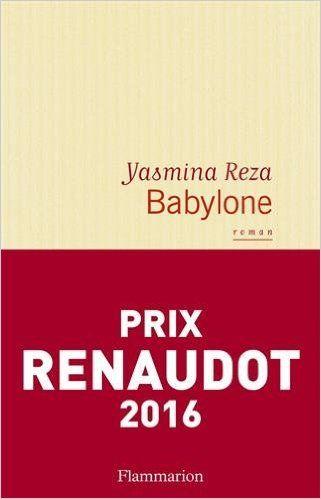 Babylone - Prix Renaudot 2016 de Yasmina Reza