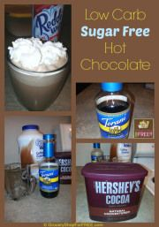 Low Carb, Sugar Free Hot Chocolate Recipe! 4 heaping TBSP Powdered Creamer – Any kind will do (just check the label and make sure there's no sugar and few carbs) 1 TBSP Hershey's Cocoa 3 tsps Torani Sugar Free Chocolate Flavoring Syrup (I buy mine at Walmart or on Amazon) Reddi-wip Topping (optional) Directions:  Heat up the tea kettle to boiling mix Hershey's Cocoa and Torani Syrup well add powdered creamer mix well Add boiling water & mix well top with Reddi-wip (optional)