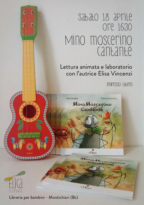 """""""Mino Moscerino cantante"""" di Elisa Vincenzi. SABATO 18 APRILE ore 16.30 presso la libreria ELica GIochi e storie. INGRESSO LIBERO"""