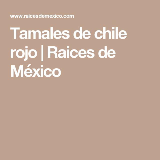 Tamales de chile rojo   Raices de México