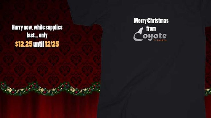 Only $12.25 until 12/25! Coyote Tshirts just made your Christmas easier! Customize it your way. Only $12.25 until 12/25! www.coyotetshirts.ca — at 5534 1A Street SW, Calgary, AB T2H 0E7.