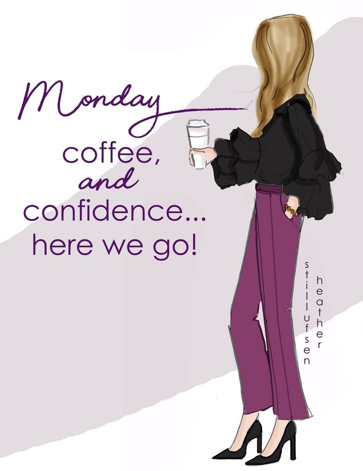 Monday, coffee, and confidence, here we go.