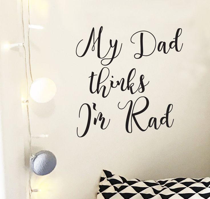 Wall Quote Wall Sticker. My Dad thinks I'm Rad. Great wall decal for kids rooms or baby nursery. This text can customised to your favourite saying. Designed and made in Australia. https://www.moonfacestudio.com.au/product-page/wall-quote-rad-dad-wall-sticker