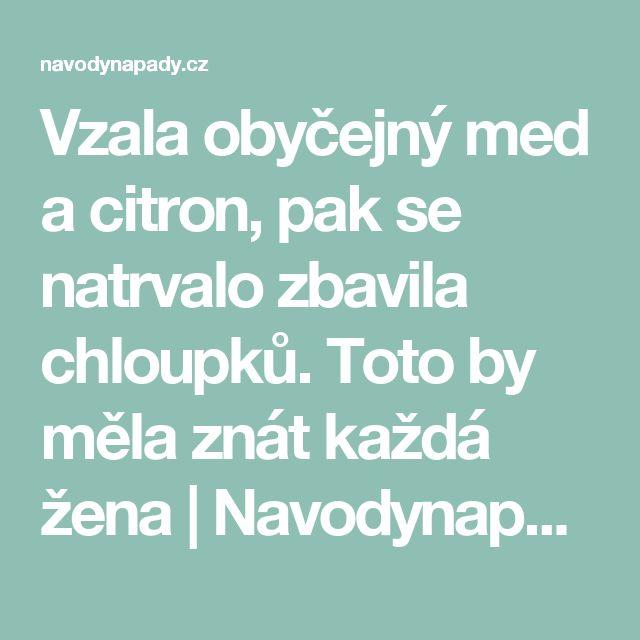 Vzala obyčejný med a citron, pak se natrvalo zbavila chloupků. Toto by měla znát každá žena   Navodynapady.cz