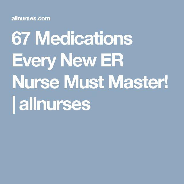 67 Medications Every New ER Nurse Must Master! | allnurses