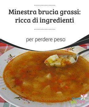 Minestra brucia #grassi: ricca di ingredienti per perdere peso Inserire nella propria #dieta un'ottima #minestra per pulire #l'organismo e dimagrire