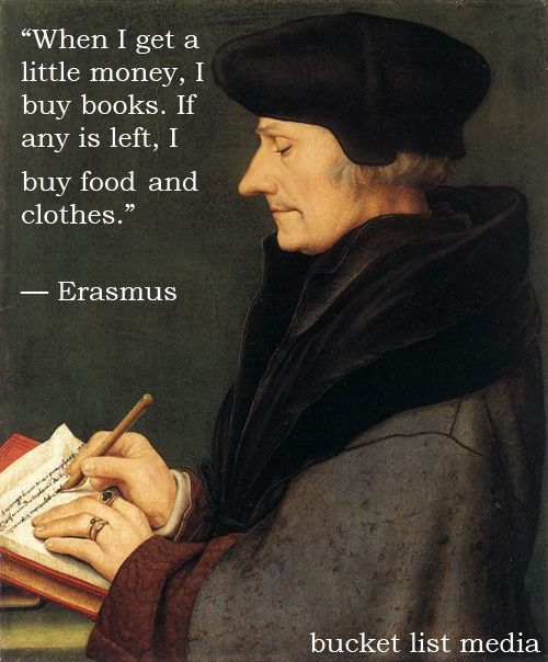 Erasmus on book love.  http://facebook.com/BucketListMedia  Re-pinned for you by: #Europass