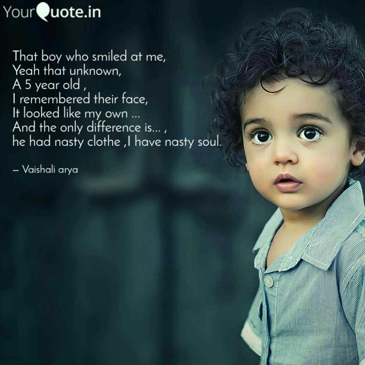That boy who smiled at me, Yeah that unknown, A 5 year old , I remembered their face, It looked like my own ... And the only difference is... , he had nasty clothe ,I have nasty soul. . . . #yqbqbqquotes #yqbabachallengeaccepted #earliest   Follow my writings on https://www.yourquote.in/wwwvaishaliarya9 #yourquote