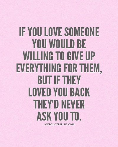 quotes on giving up what you love | ... Quotes » Love » If you love someone you would be willing to give up