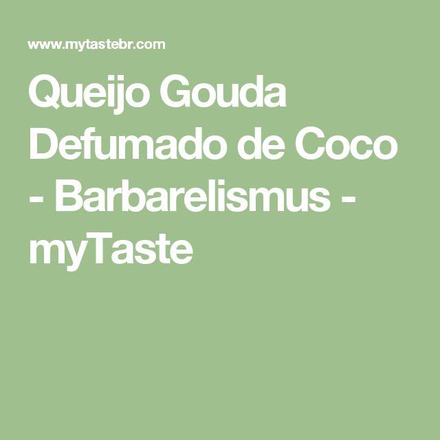Queijo Gouda Defumado de Coco - Barbarelismus - myTaste