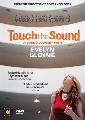 Touch the Sound: A Sound Journey with Evelyn Glennie (2004) [deaf percussionist documentary]