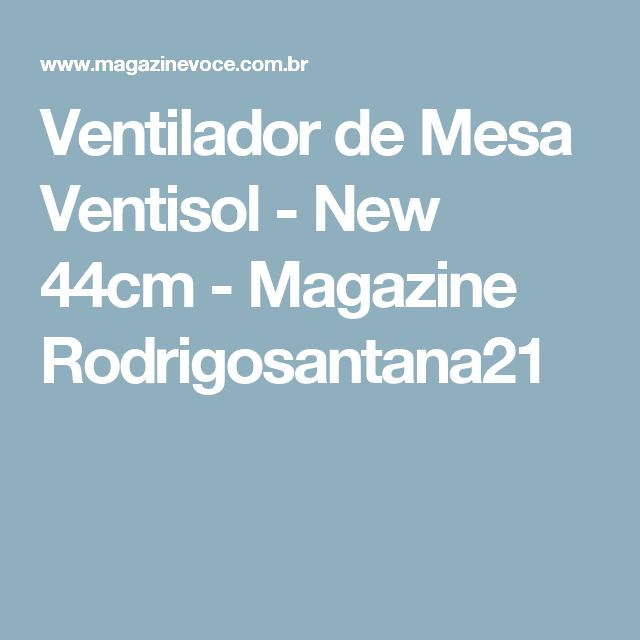 Ventilador de Mesa Ventisol - New 44cm - Magazine Rodrigosantana21