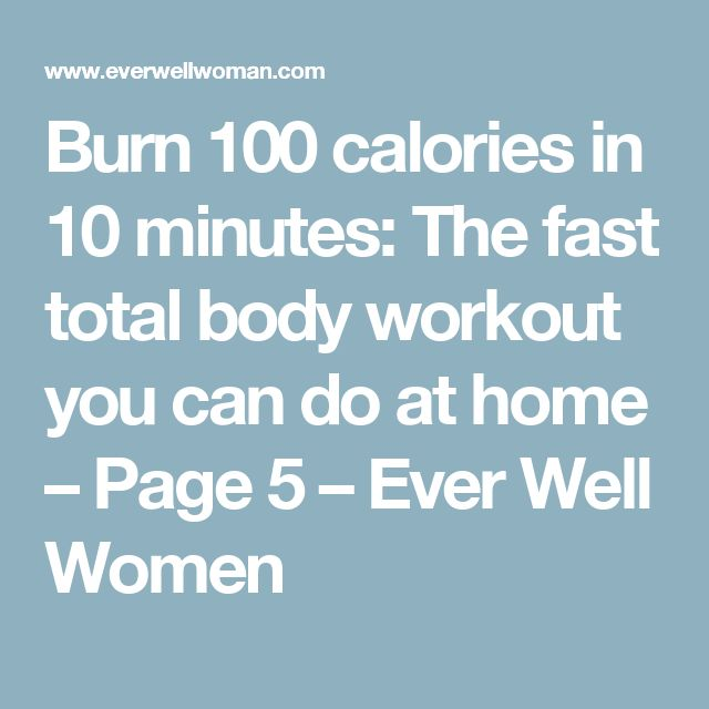Burn 100 calories in 10 minutes: The fast total body workout you can do at home – Page 5 – Ever Well Women