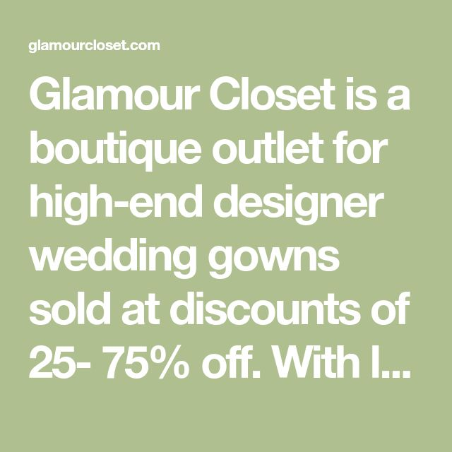 Glamour Closet Is A Boutique Outlet For High End Designer Wedding Gowns Sold At Discounts Of 25 75 Off With Locations In San Francisco Designer Wedding Gowns