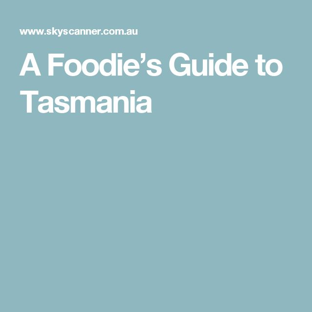 A Foodie's Guide to Tasmania