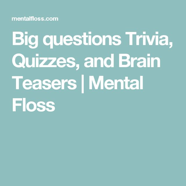 Big questions Trivia, Quizzes, and Brain Teasers | Mental Floss