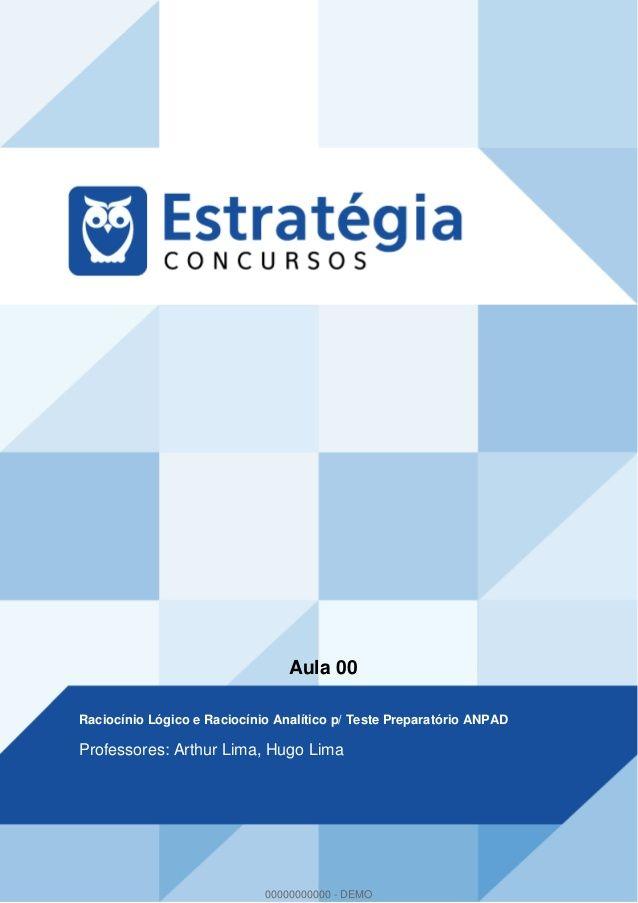 Aula 00  Raciocínio Lógico e Raciocínio Analítico p/ Teste Preparatório ANPAD  Professores: Arthur Lima, Hugo Lima  000000000...