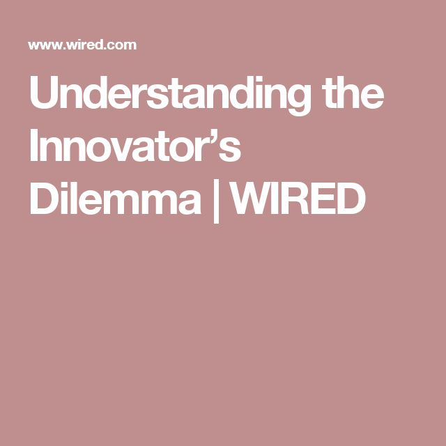 Understanding the Innovator's Dilemma | WIRED