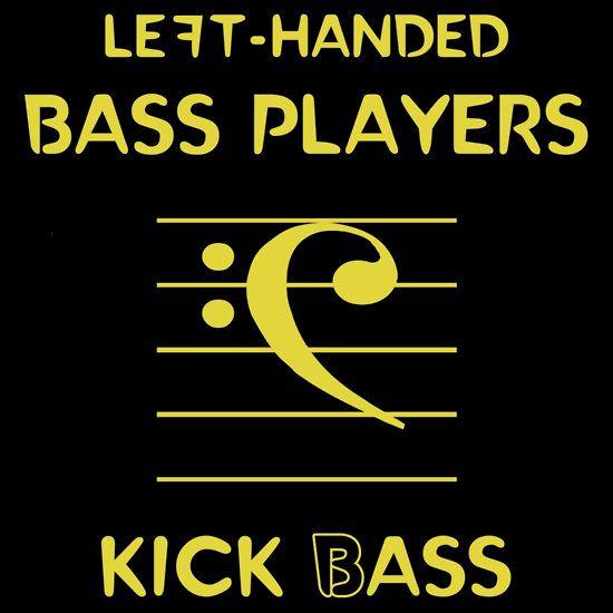 Left-Handed Bass Players Kick (B)ass T-shirt by Samuel Sheats on Redbubble.#bass #bassguitar #humor #lefthanded