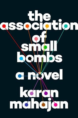 The Association of Small Bombs | Karan Mahajan | March 22nd 2016 | Karan Mahajan writes brilliantly about the effects of terrorism on victims and perpetrators, proving himself to be one of the most provocative and dynamic novelists of his generation. #fiction #2016