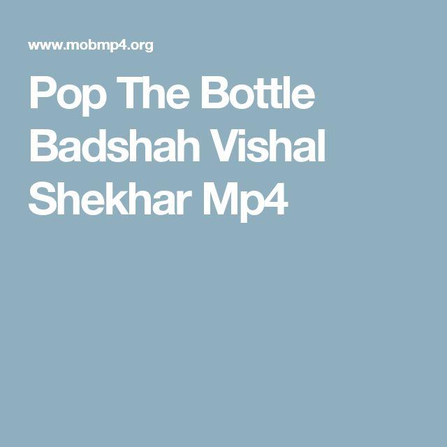 Pop The Bottle Badshah Vishal Shekhar Mp4