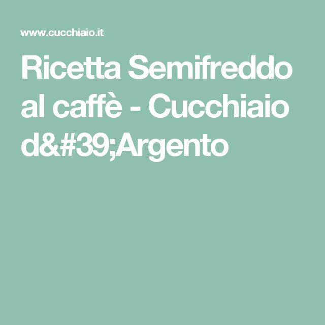 Ricetta Semifreddo al caffè - Cucchiaio d'Argento
