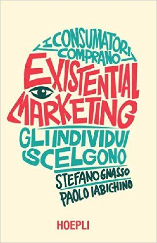 Amazon.it: Existential marketing. I consumatori comprano, gli individui scelgono - Gnasso Stefano, Iabichino Paolo - Libri