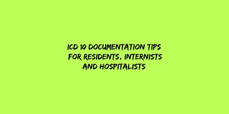 Best ICD 10 Documentation Tips For Medical Residents, Internists and Hospitalists.