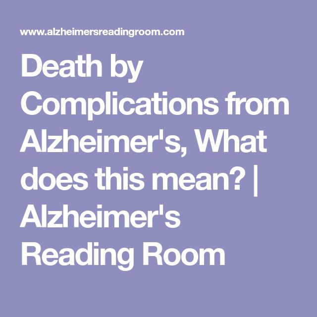 Death by Complications from Alzheimer's, What does this mean? | Alzheimer's Reading Room