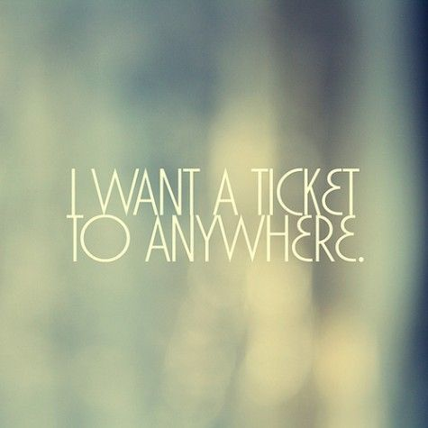 """""""I want a ticket to anywhere"""""""