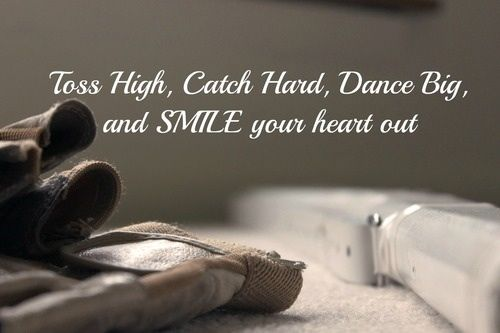 Toss High, Catch Hard, Dance Big and SMILE your heart out. colorguard <3