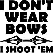 I don't wear bows I shoot them bow hunting hunter bowhunting archery girls women funny t-shirts quotes sayings