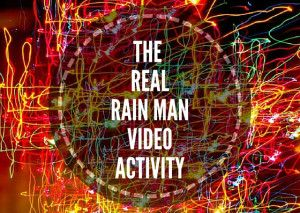 THE-REAL-RAIN-MAN-VIDEO-ACTIVITY