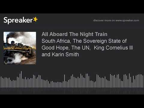 South Africa, The Sovereign State of Good Hope, The UN, King Cornelius lll and Karin Smith - YouTube
