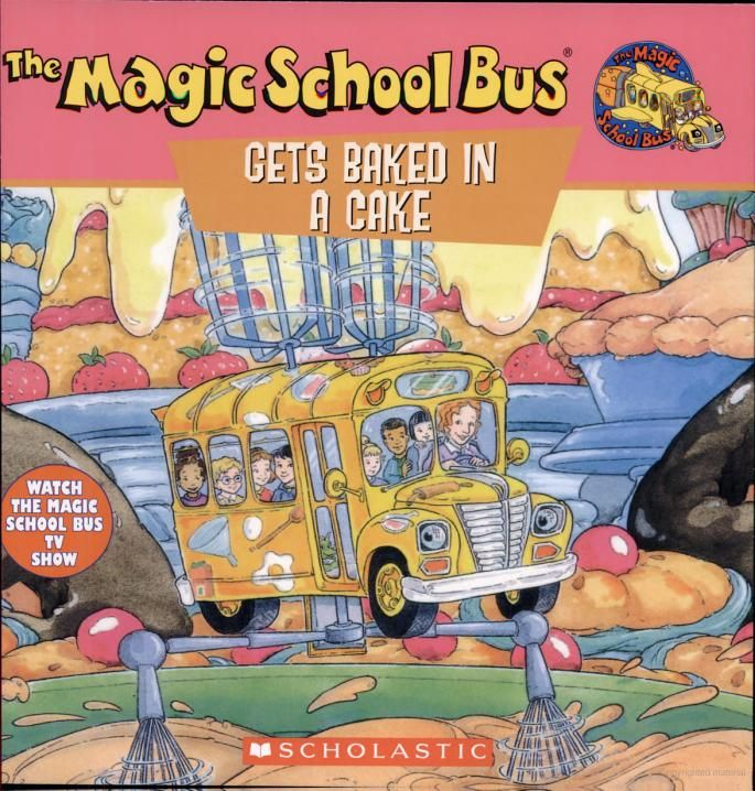 The Magic School Bus Gets Baked In A Cake: A Book About