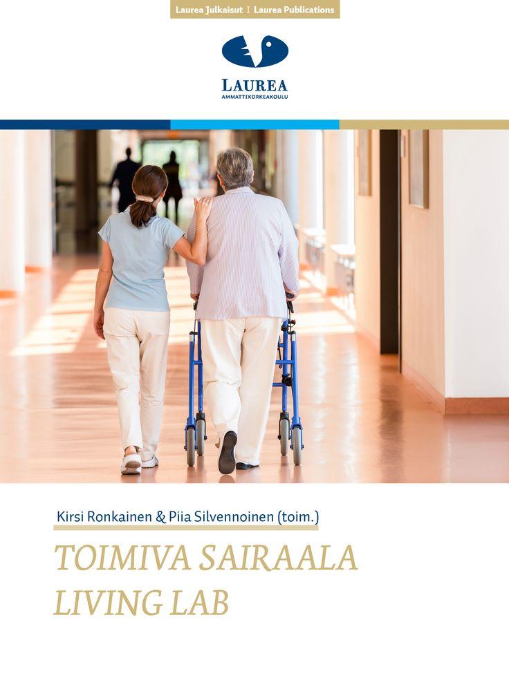 47. Ronkainen & Silvennoinen (toim.) (2015) Toimiva sairaala Living Lab (PDF) Julkaisussa avataan Toimiva Sairaala - Living Lab- hankkeen teoreettisia ja käytännöllisiä lähtökohtia sekä kuvataan neljä kumppanuusverkoston, kehittämiskohteen ja -tavoitteiden osalta erilaista kehittämisprojektia.
