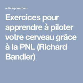 Exercices pour apprendre à piloter votre cerveau grâce à la PNL (Richard Bandler)
