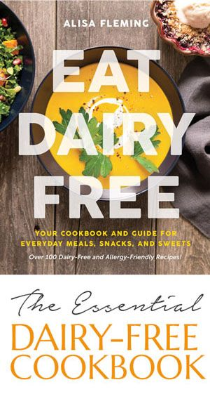 Eat Dairy Free: Your Cookbook and Guide for Everyday Meals, Snacks, and Sweets